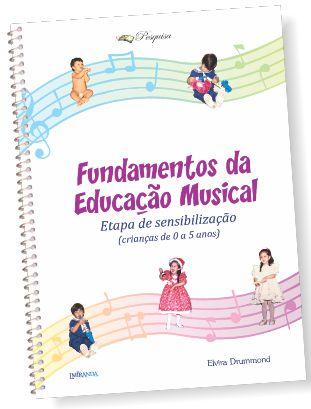 FUNDAMENTOS DA EDUCAÇÃO MUSICAL (ETAPA DE SENSIBILIZAÇÃO) – Elvira Drummond