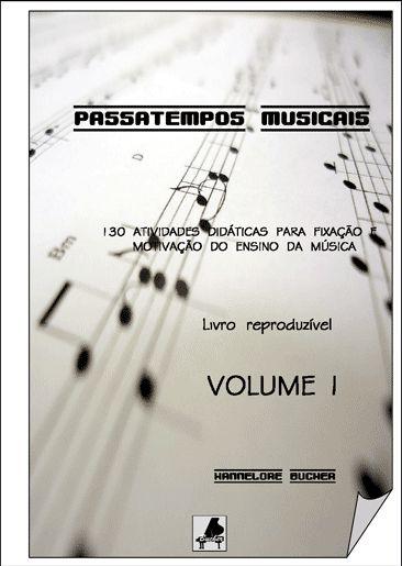 PASSATEMPOS MUSICAIS VOL. 1 - Hannelore Bucher - 130 Atividades Didáticas para Fixação e Motivação do Ensino da Música