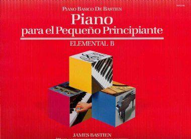 PIANO BÁSICO DE BASTIEN - PIANO PARA EL PEQUENO PRINCIPIANTE - Elemental B - James Bastien