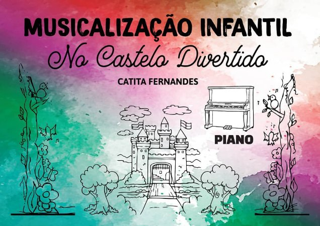 MUSICALIZAÇÃO INFANTIL NO CASTELO DIVERTIDO (Piano) - Catita Fernandes