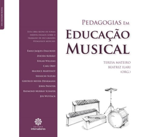 PEDAGOGIAS EM EDUCAÇÃO MUSICAL - Teresa Mateiro e Beatriz Ilari