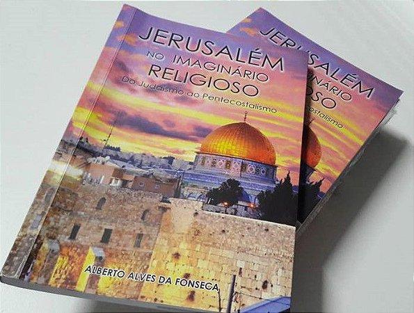 Jerusalém - No Imaginário Religioso - Do Judaísmo ao Pentecostalismo