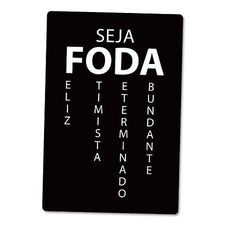 Placa Decorativa 24x16 SEJA FODA - Beek