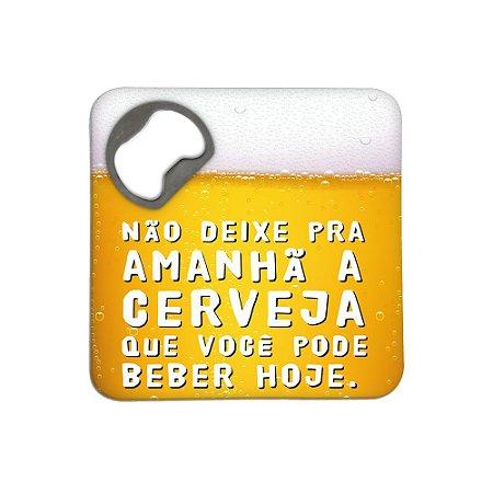Porta Copos c/ Abridor - NÃO DEIXE PARA AMANHÃ