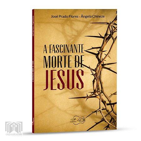 Livro - A Fascinante Morte de Jesus