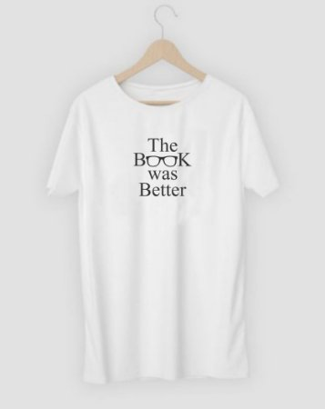 Camiseta The Book Was Better
