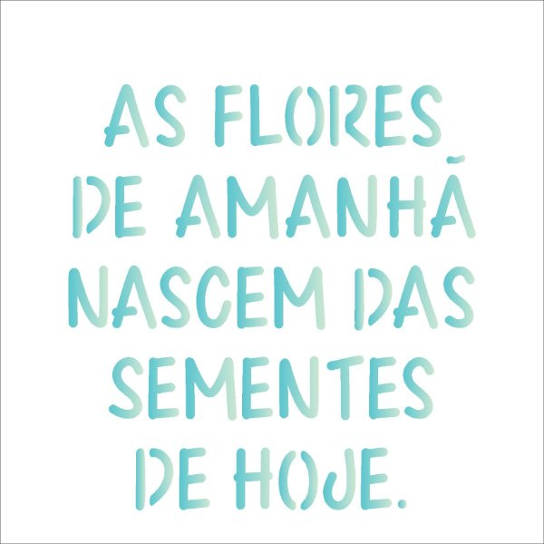 Stencil 14×14 Simples – Frase As Flores – OPA 2213