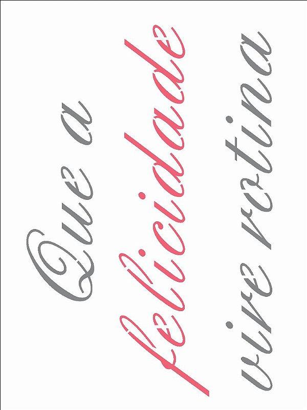 Stencil 15×20 Simples –Que a Felicidade Vire Rotina –OPA 2709