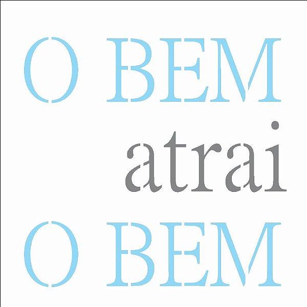 Stencil 14×14 Simples – Frase O Bem Atrai o Bem – OPA 2689
