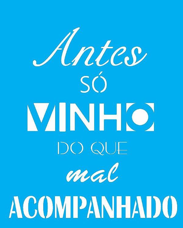 Stencil 20X25 Simples Frase Antes So Vinho - Opa 2279