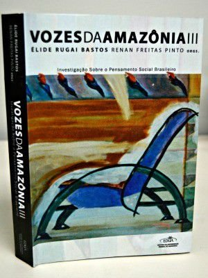 Vozes da Amazônia III – PINTO, R.E.F. e RUGAI, E.