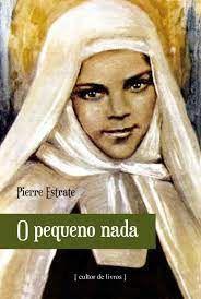 O Pequeno Nada - Vida de Santa Maria de Jesus Crucificado - Pierre Estrate