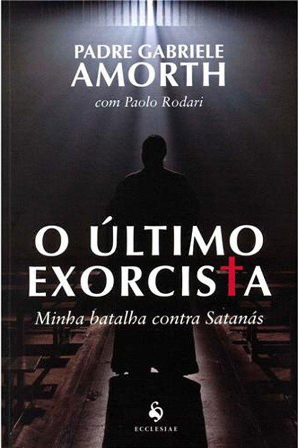 O Último Exorcista - Pe. Gabriele Amorth e Paolo Rodari