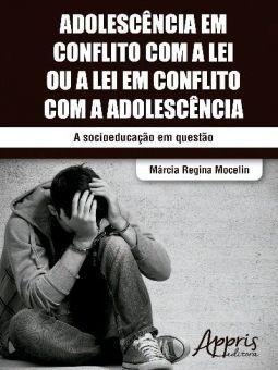 Adolescência em Conflito com a Lei ou a Lei em Conflito com a Adolescência