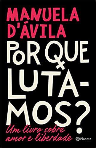 Livro Por que lutamos? Um livro sobre amor e liberdade -  Manuela D'Ávila