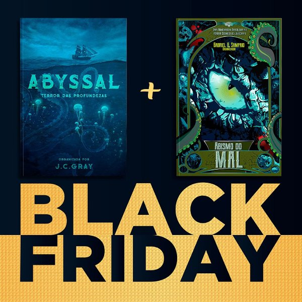 BLACK FRIDAY - ABYSSAL + ABISMO DO MAL