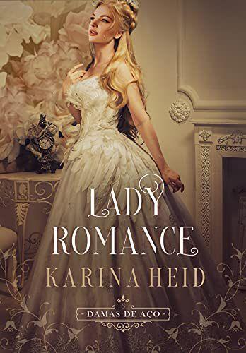 Lady Romance - Damas de Aço, livro 3