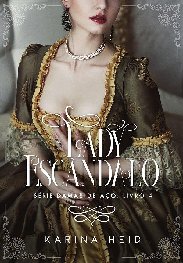 Lady Escândalo - Damas de Aço, livro 4 (edição limitada da autora)