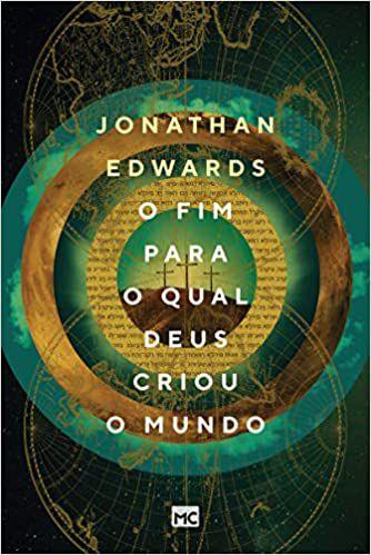 Livro O Fim para o qual Deus criou o mundo Jonathan Edwards