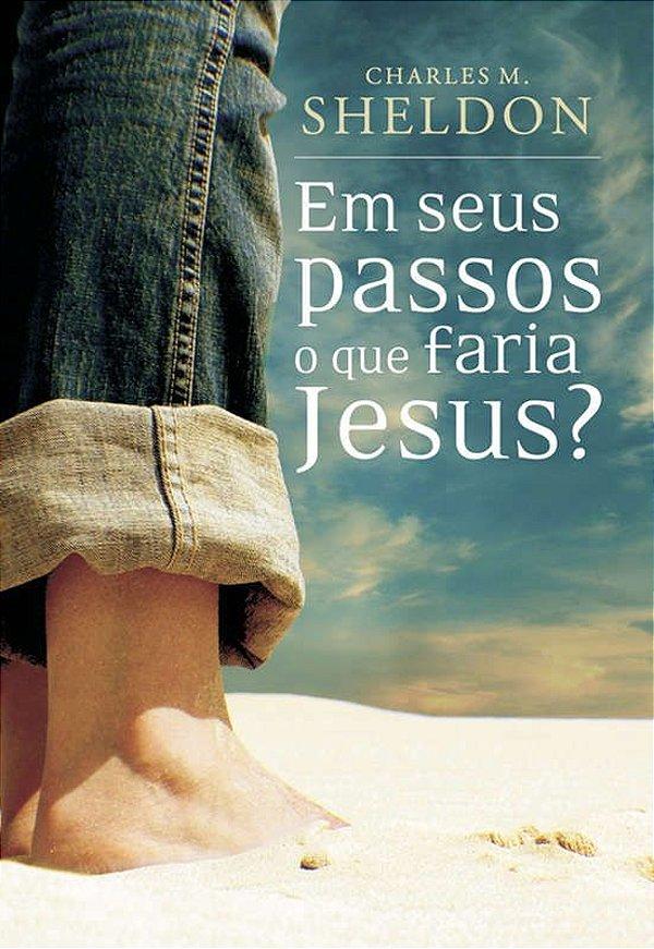 LIVRO EM SEUS PASSOS O QUE FARIA JESUS
