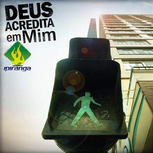 CD MINISTERIO IPIRANGA DEUS ACREDITA EM MIM