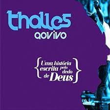 CD THALLES AO VIVO UMA HISTORIA ESCRITA PELO DEDO DE DEUS