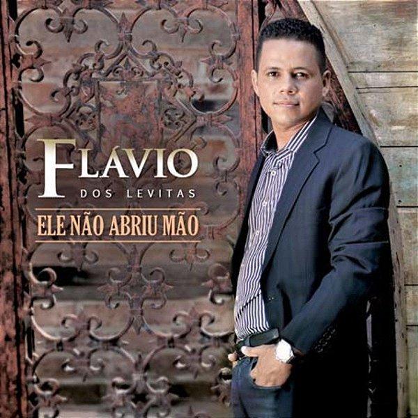 CD FLAVIO DOS LEVITAS ELE NAO ABRIU MAO