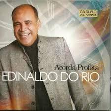 CD EDNALDO DO RIO ACORDA PROFETA