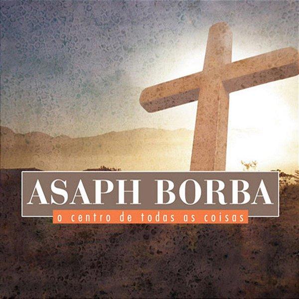 CD ASAPH BORBA O CENTRO DE TODAS AS COISAS