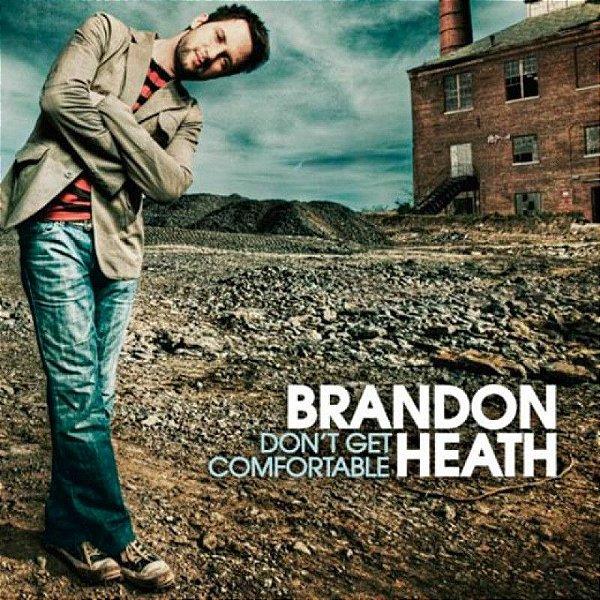 CD BRANDON HEATH DONT GET COMFORTABLE