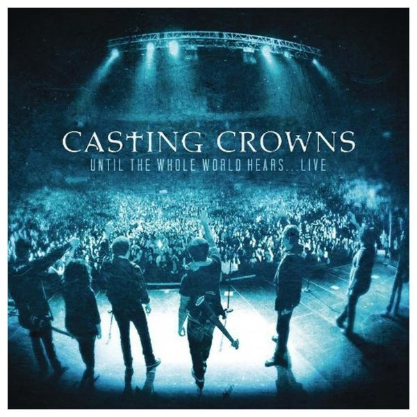 CD E DVD CASTING CROWNS UNTIL THE WHOLE WORLD HEARS LIVE