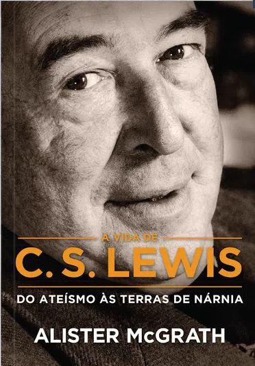 Livro A Vida de C.S Lewis do Ateísmo às terras de Nárnia