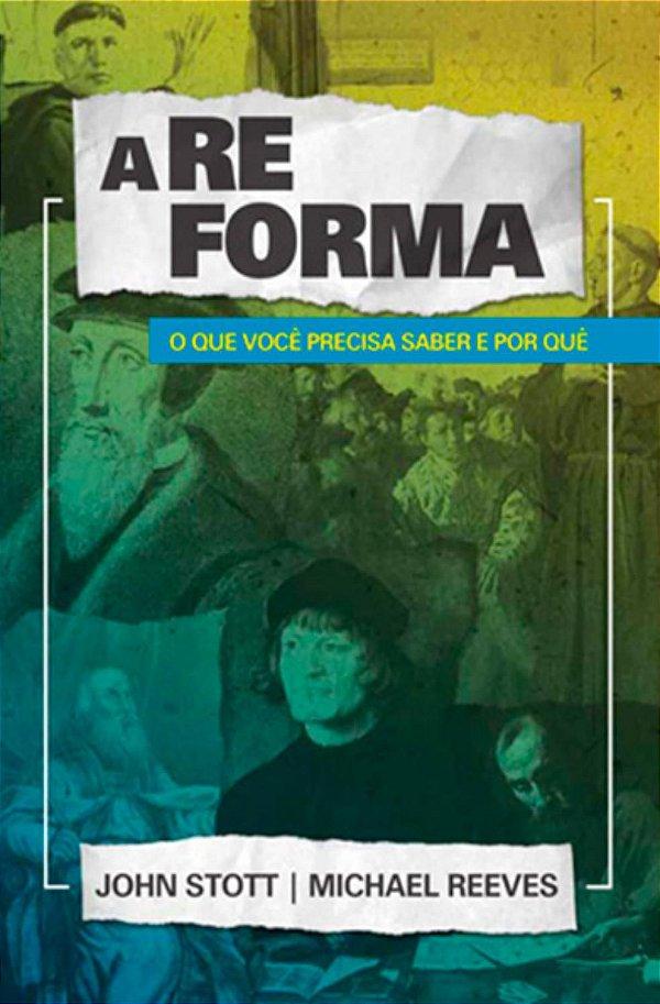 Livro A Reforma o que você precisa saber e por quê John Stott