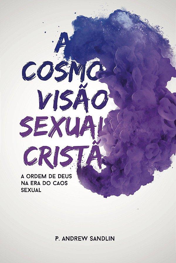 Livro A Cosmovisão Sexual Cristã |P. Andrew Sandlin|