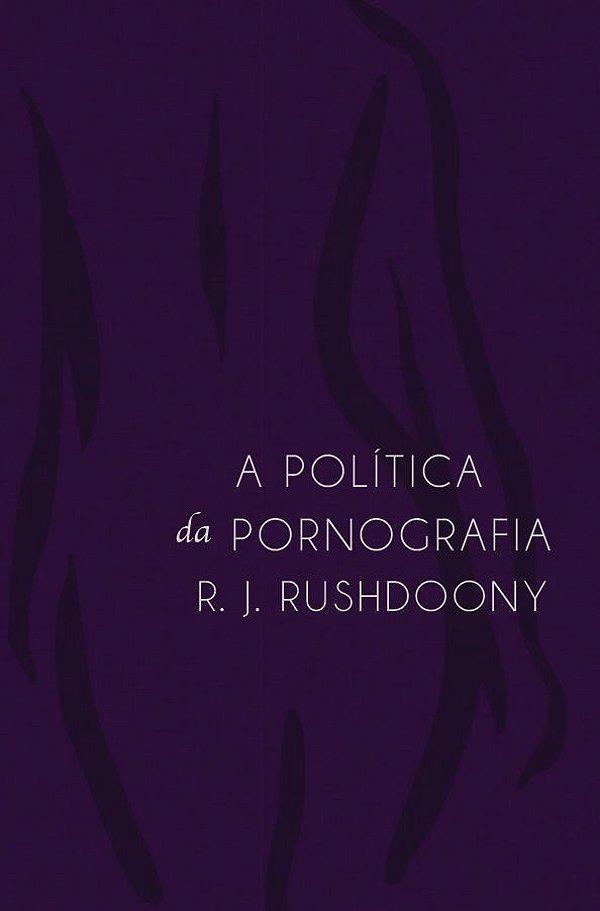 Livro A politica da pornografia  R. J. Rushdoony 