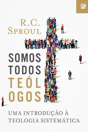 Livro Somos Todos Teólogos |R. C. Sproul|