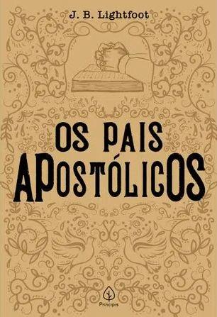 Livro Os Pais Apostolicos |J. B. Lightfoot|