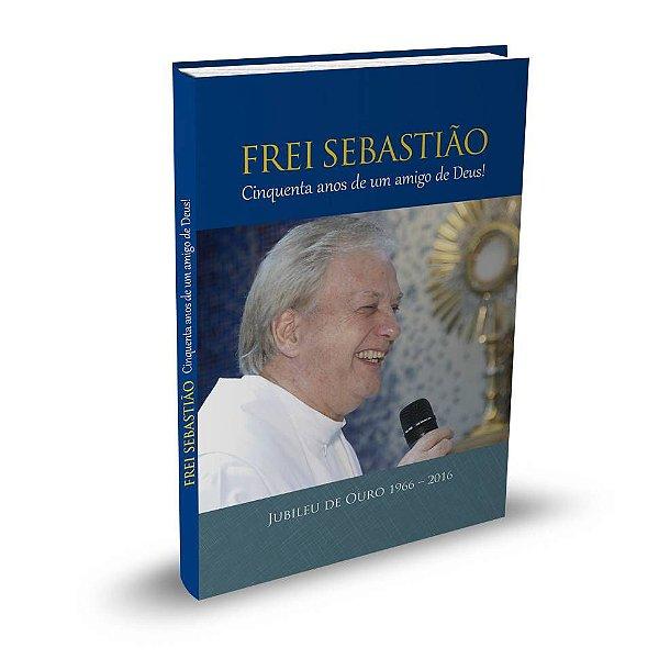 Livro Frei Sebastião – Cinquenta anos de um amigo de Deus!