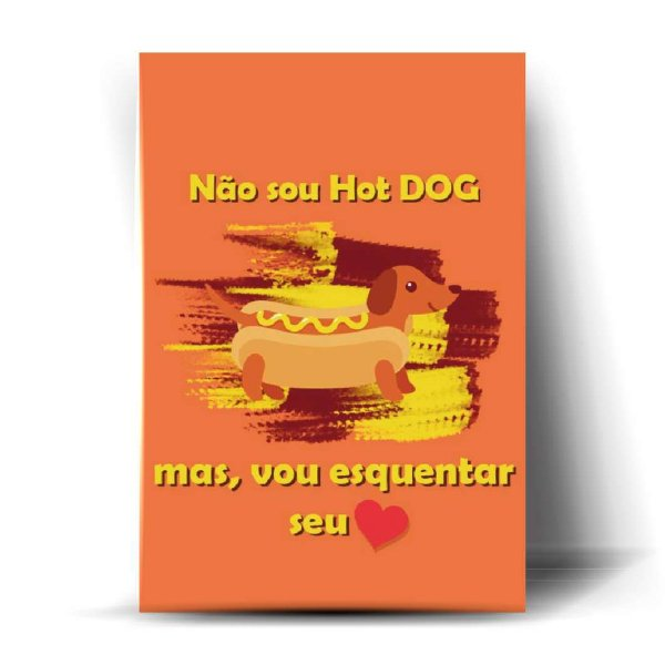 Não sou Hot Dog mas, vou esquentar seu coração