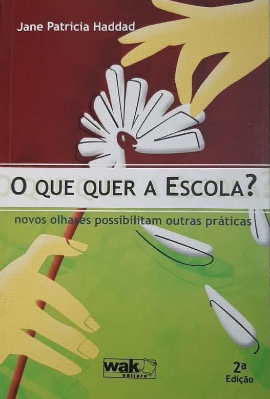 O Que Quer a Escola? - Jane Patricia Haddad