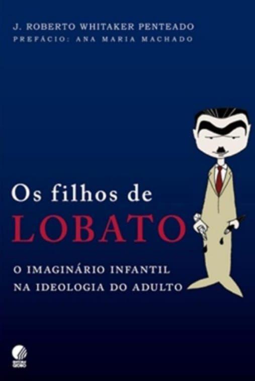 Os Filhos de Lobato - O Imaginário Infantil na Ideologia do Adulto