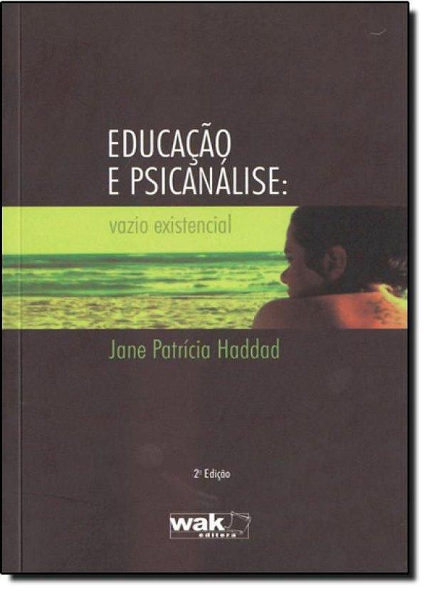 EDUCAÇÃO E PSICANÁLISE: VAZIO EXISTENCIAL - Jane Patrícia Haddad