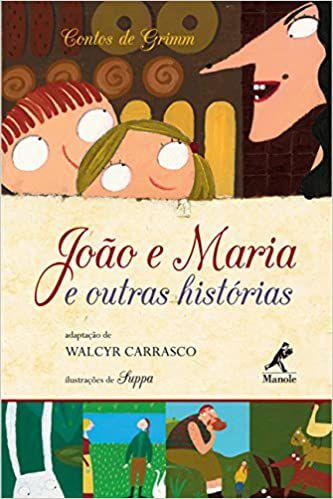 JOÃO E MARIA E OUTRAS HISTÓRIAS - Contos de Grimm - Adaptação de Walcyr Carrasco. Ilustrações de Suppa