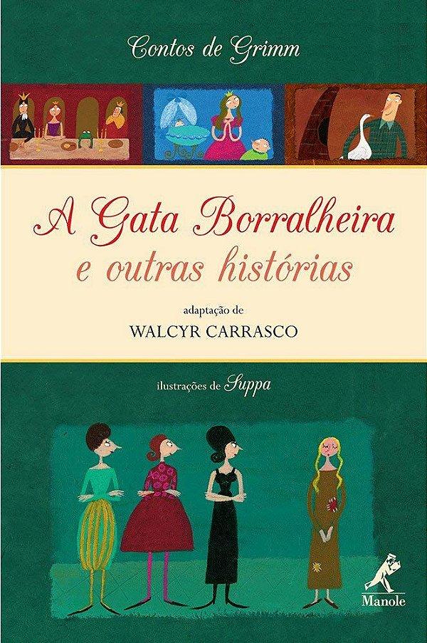 A GATA BORRALHEIRA E OUTRAS HISTÓRIAS – Ir. Grimm. Walcyr Carrasco e Suppa