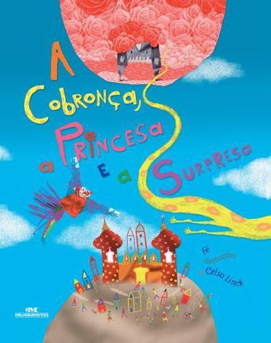 A COBRONÇA, A PRINCESA E A SURPRESA - Celso Linck - Ilustrador: Fê
