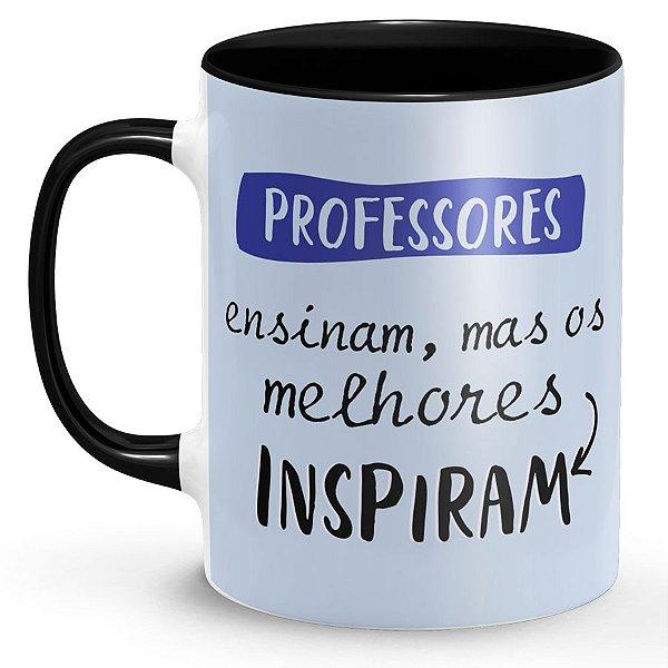 Caneca de Porcelana Professores Ensinam Mas os Melhores Inspiram