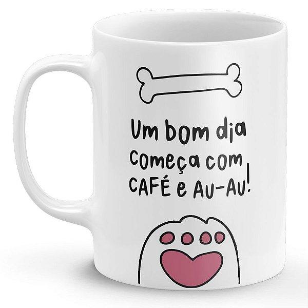 Caneca Um Bom Dia Começa com Café e AU-AU!