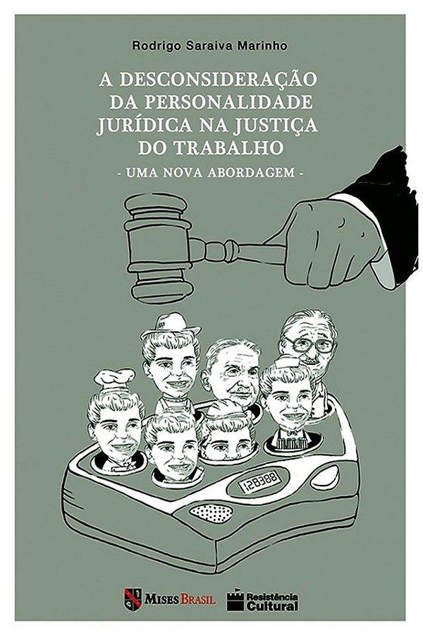 A DESCONSIDERAÇÃO DA PERSONALIDADE JURÍDICA NA JUSTIÇA DO TRABALHO, de Rodrigo Marinho