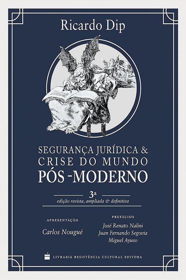 Segurança Jurídica e Crise do Mundo Pós-Moderno, de Ricardo Dip