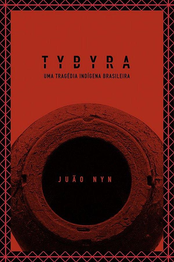 TYBYRA - Uma Tragédia Indígena Brasileira - Frete Incluso